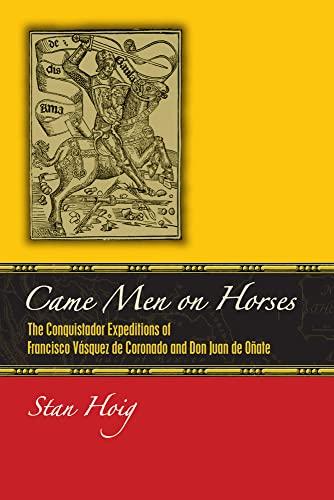 Came Men on Horses - The Conquistador Expeditions of Francisco Vásquez de Coronado and Don ...