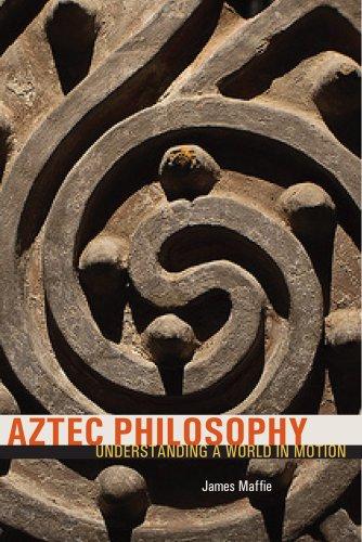 9781607322221: Aztec Philosophy: Understanding a World in Motion