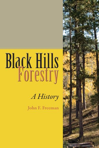 Black Hills Forestry: A History: John F. Freeman