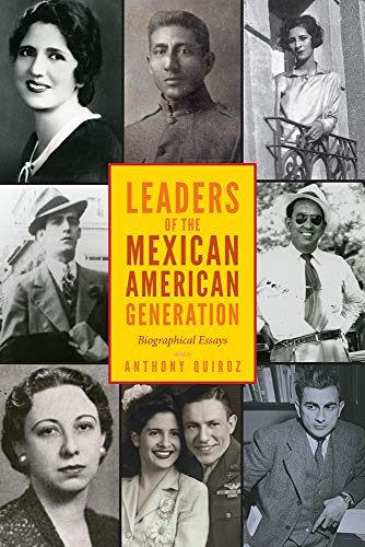 Leaders of the Mexican American Generation: Biographical Essays: Quiroz, Anthony