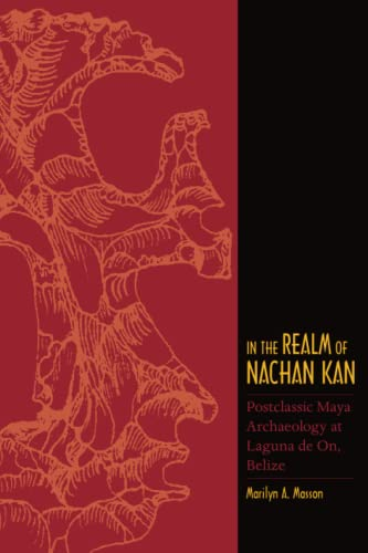 9781607323563: In the Realm of Nachan Kan: Postclassic Maya Archaeology at Laguna De On, Belize (Mesoamerican Worlds)