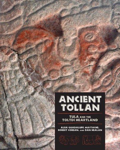 Ancient Tollan - Tula and the Toltec Heartland: Alba Guadalupe Mastache