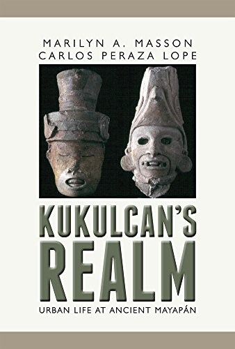 Kukulcan's Realm: Urban Life at Ancient Mayapán: Carlos Peraza Lope; Marilyn Masson