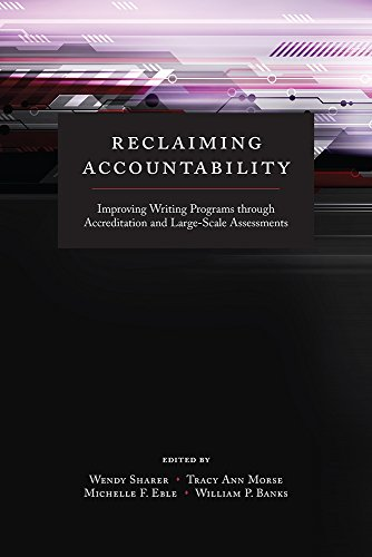 9781607324348: Reclaiming Accountability: Improving Writing Programs through Accreditation and Large-Scale Assessments