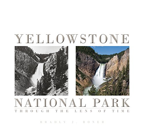 9781607324485: Yellowstone National Park: Through the Lens of Time
