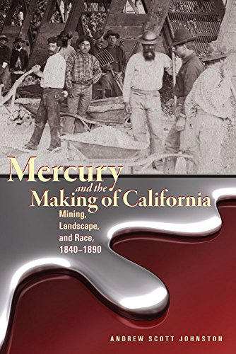 9781607324621: Mercury and the Making of California: Mining, Landscape, and Race, 1840–1890 (Mining the American West)