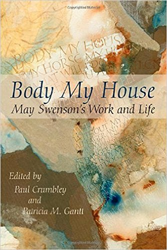 9781607324867: Body My House: May Swenson's Work and Life