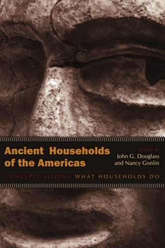 Ancient Households of the Americas - Conceptualizing What Households Do: Douglass, John G.