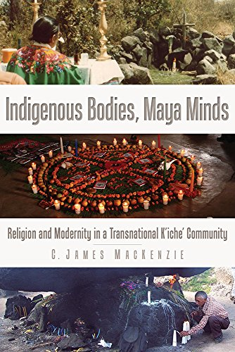 9781607325567: Indigenous Bodies, Maya Minds: Religion and Modernity in a Transnational K'iche' Community (IMS Culture and Society)