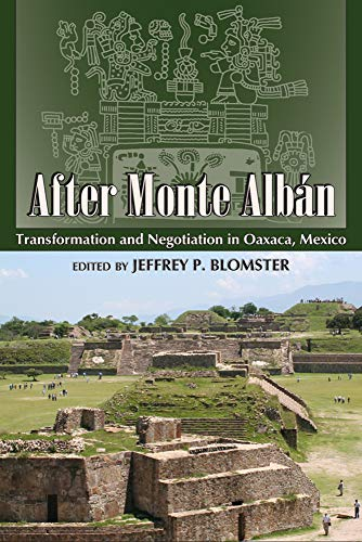 9781607325970: After Monte Albán: Transformation and Negotiation in Oaxaca, Mexico (Mesoamerican Worlds: from the Olmecs to the Danzantes)