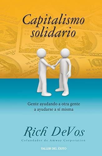 Capitalismo Solidario: Gente ayudando a otra gente a ayudarse a si misma (1607380676) by Rich DeVos