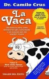9781607380719: La Vaca / The Cow: Una historia sobre cómo deshacernos del conformismo y las excusas que nos impiden triunfar / A Story About How To Get Rid Of ... That Keep Us From Success (Spanish Edition)