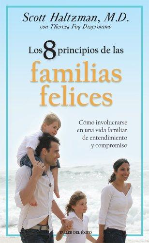 9781607381303: 8 principios de las familias felices/ 8 Principles of Happy Families: Como Involucrarse En Una Vida Familiar De Entendimiento Y Compromiso /Getting ... and Commitment (Spanish Edition)