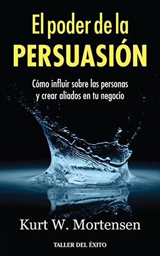 9781607382621: El poder de la Persuacion: Cómo influir sobre las personas y crear aliados en tu negocio