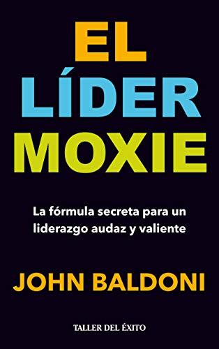 9781607383215: Líder Moxie, El. La fórmula secreta para un liderazgo audaz y valiente