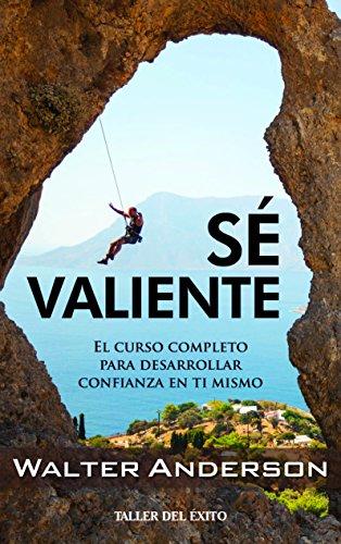 9781607383376: Sé Valiente: el curso completo para desarrollar confianza e ti mismo
