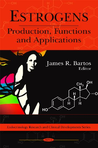 Estrogens: Production, Functions and Applications (Endocrinology Research and Clinical Developments...