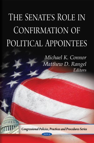 The Senate's Role in Confirmation of Political Appointees (Congressional Policies, Practices ...