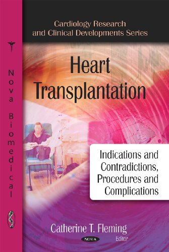 9781607412281: Heart Transplantation: Indications and Contraindications, Procedures and Complications (Cardiology Research and Clinical Developments)