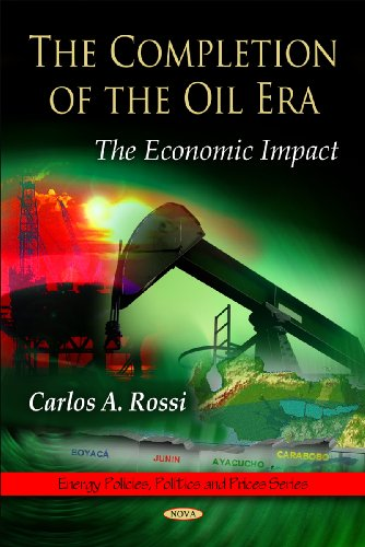 The Completion of the Oil Era: The Economic Impact (Energy Policies, Politics and Prices): Rossi, ...