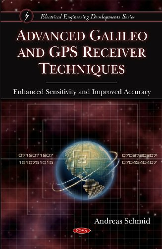 9781607413462: Advanced Galileo and GPS Receiver Techniques: Enhanced Sensitivity and Improved Accuracy (Electrical Engineering Developments)