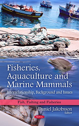Fisheries, Aquaculture and Marine Mammals: Interrelationship, Background and Issues (Fish, Fishing ...