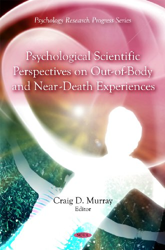 Psychological Scientific Perspectives on Out of Body and Near Death Experiences (Psychology ...