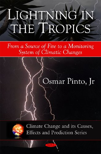 9781607417644: Lightning in the Tropics: From a Source of Fire to a Monitoring System of Climatic Changes (Climate Change and Its Causes, Effects and Prediction Series)