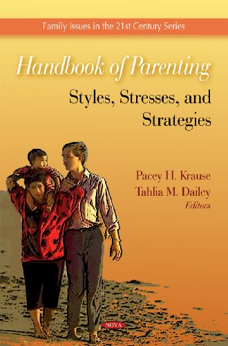 Handbook of Parenting: Styles, Stresses, and Strategies: Editor-Pacey H. Krause;