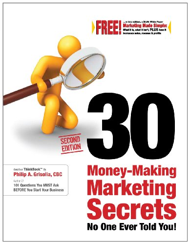 30 Money-Making Marketing Secrets No One Ever Told You! (Second Edition): Philip A. Grisolia