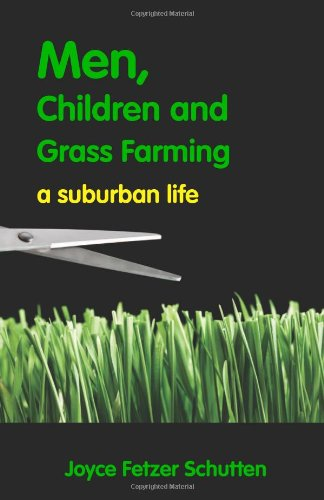 Men, Children and Grass Farming--A Suburban Life: Joyce Fetzer Schutten