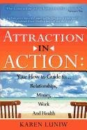 9781607438984: Attraction in Action: Your How to Guide to Relationships, Money, Work and Health