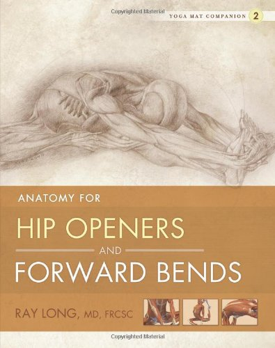 Yoga Mat Companion 2: Anatomy for Hip Openers and Forward Bends: Ray Long