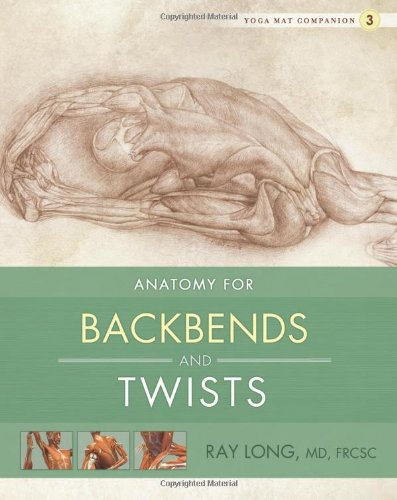 Yoga Mat Companion 3 Anatomy for Backbends and Twists: Ray Long