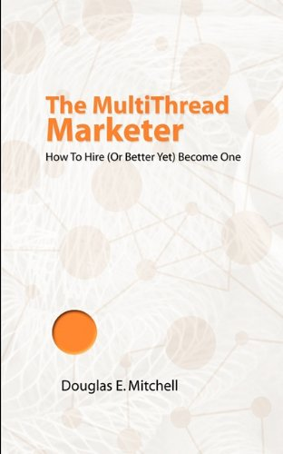 9781607460541: The Multithread Marketer: How to Hire One (or Better Yet) Become One