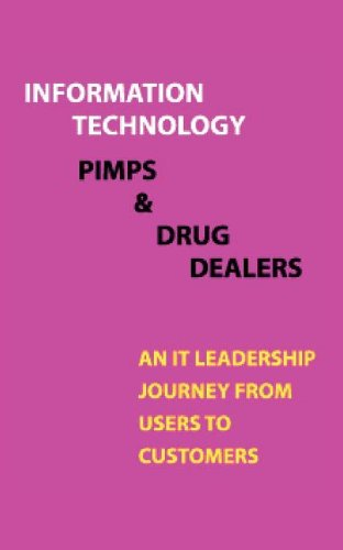 9781607460978: Information Technology, Pimps and Drug Dealers: An It Leadership Journey from Users to Customers