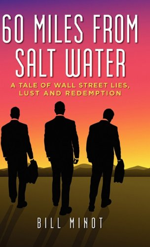 60 Miles from Salt Water: A Tale of Wall Street Lies, Lust and Redemption: Bill Minot