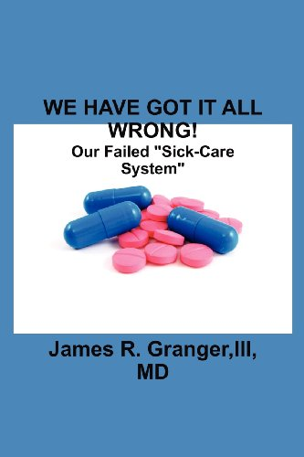 We Have Got It All Wrong!: Our: Granger, III MD