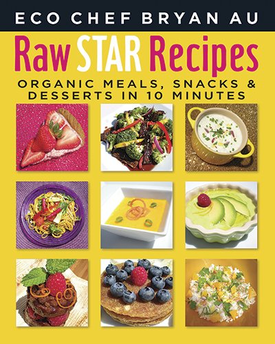 9781607463962: Raw Star Recipes: Organic Meals, Snacks and Desserts in 10 Minutes