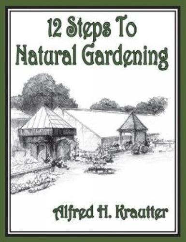 9781607465133: 12 Steps to Natural Gardening