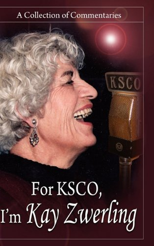 For KSCO, I'm Kay Zwerling: A Collection of Commentaries: Zwerling, Kay