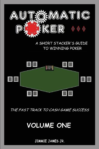Automatic Poker: A Short Stacker's Guide to Winning Poker: James Jr, Jimmie