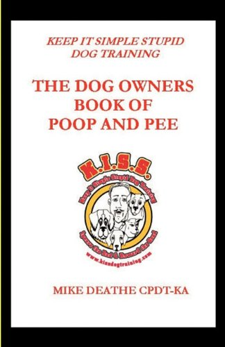 9781607469278: The Dog Owner's Book of Poop and Pee!! Keep It Simple Stupid Dog Training