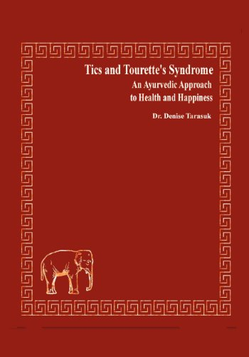 Tics and Tourettes Syndrome An Ayurvedic Approach to Health and Happiness: Dr Denise Tarasuk