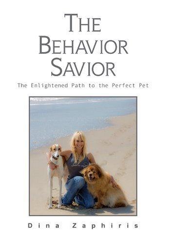 The Behavior Savior: The Enlightened Path to the Perfect Pet: Zaphiris, Dina