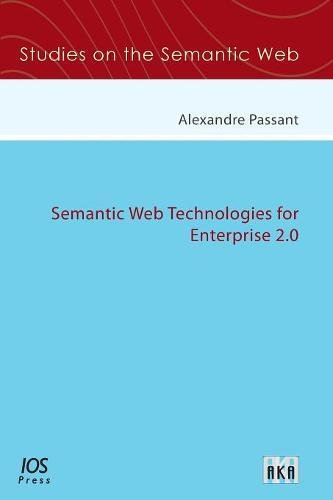 Semantic Web Technologies for Enterprise 2.0 - Volume 9 Studies on the Semantic Web: A. Passant