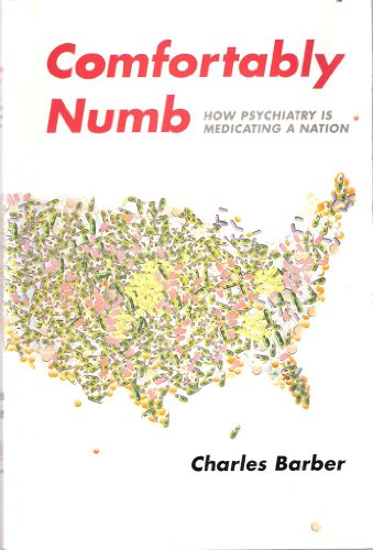 Comfortably Numb - How Psychiatry Is Medicating A Nation: Charles Barber