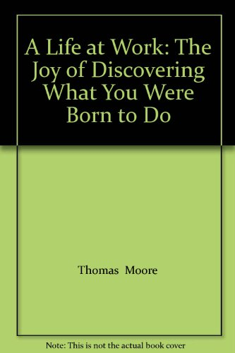 9781607510062: A Life at Work: The Joy of Discovering What You Were Born to Do