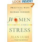 Women and Stress, Practical Ways to Manage: Lush, Jean