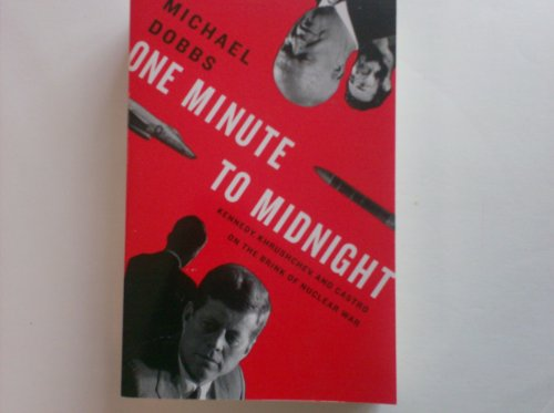On Minute to Midnight: Kennedy, Khrushchev, and: Dobbs, Michael
